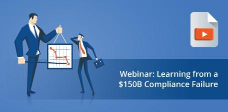 Webinar: Learning from a $150B compliance failure
