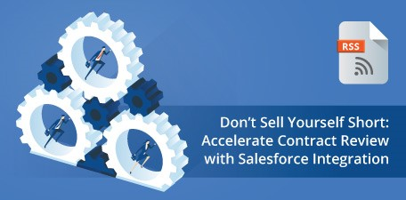 Don't sell yourself short: accelerate contract review with Salesforce integration